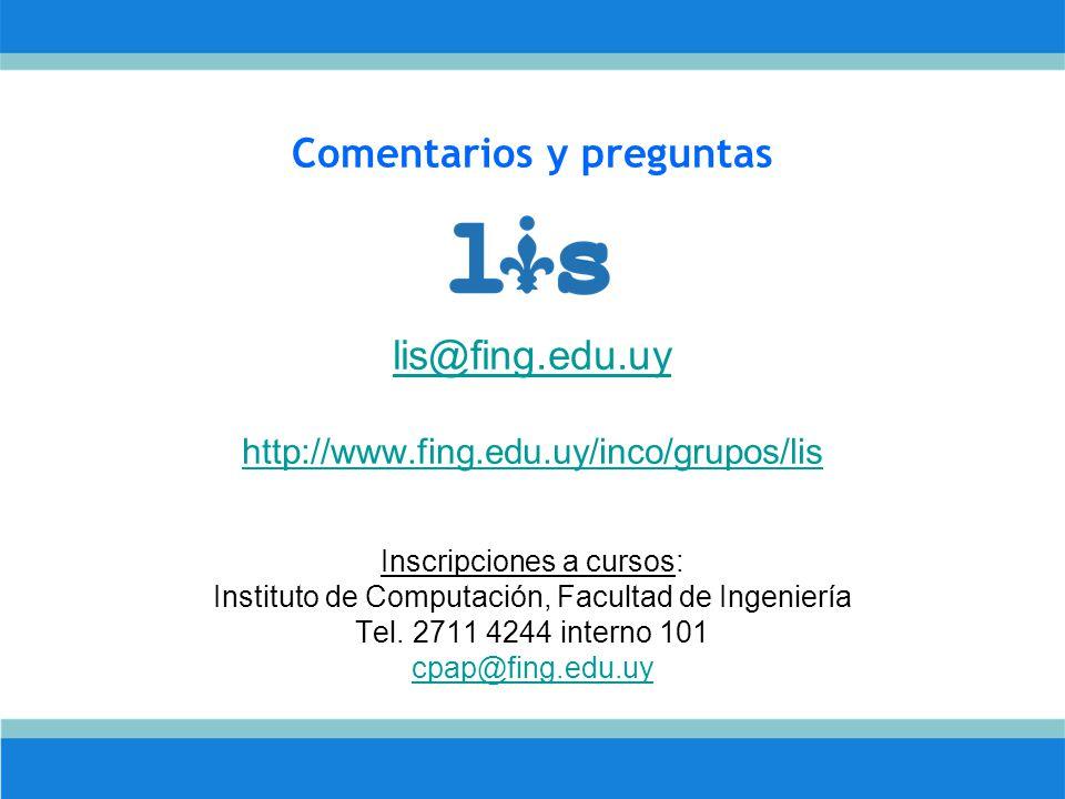Comentarios y preguntas lis@fing.edu.uy http://www.fing.edu.uy/inco/grupos/lis Inscripciones a cursos: Instituto de Computación, Facultad de Ingeniería Tel.