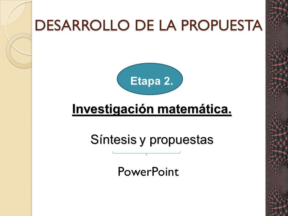 DESARROLLO DE LA PROPUESTA Etapa 2. Investigación matemática. Síntesis y propuestas PowerPoint