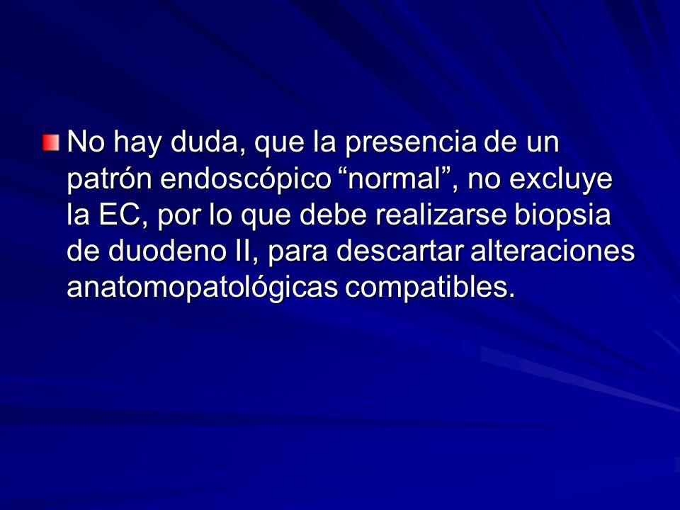 No hay duda, que la presencia de un patrón endoscópico normal, no excluye la EC, por lo que debe realizarse biopsia de duodeno II, para descartar alte