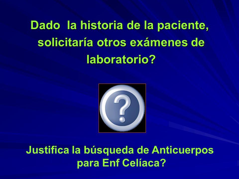 Dado la historia de la paciente, solicitaría otros exámenes de solicitaría otros exámenes de laboratorio? laboratorio? Justifica la búsqueda de Anticu