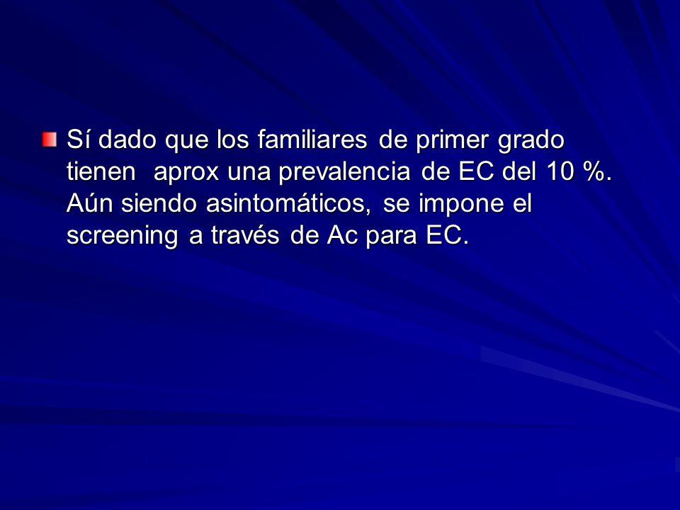 Sí dado que los familiares de primer grado tienen aprox una prevalencia de EC del 10 %. Aún siendo asintomáticos, se impone el screening a través de A