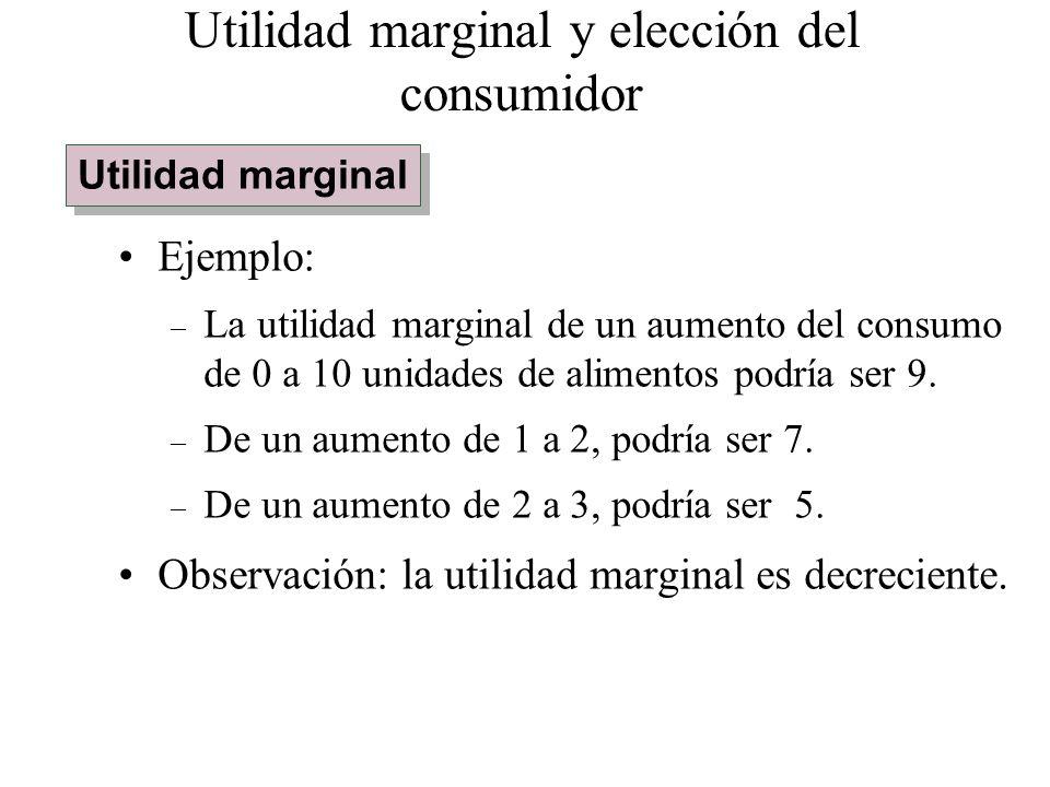 Ejemplo: – La utilidad marginal de un aumento del consumo de 0 a 10 unidades de alimentos podría ser 9. – De un aumento de 1 a 2, podría ser 7. – De u