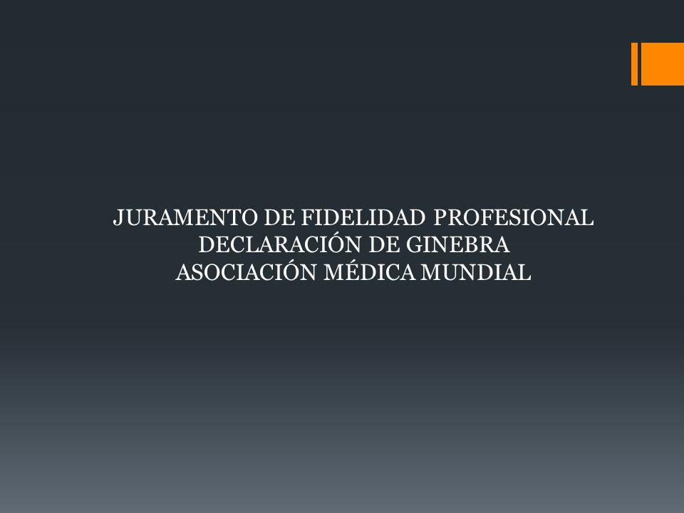 JURAMENTO DE FIDELIDAD PROFESIONAL DECLARACIÓN DE GINEBRA ASOCIACIÓN MÉDICA MUNDIAL