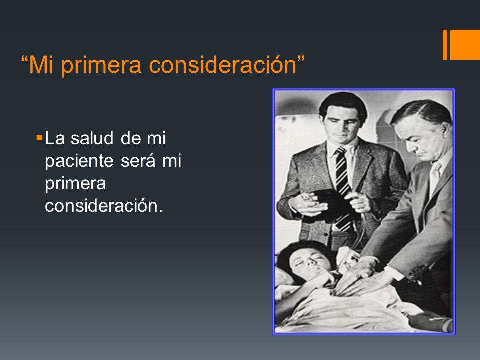 Mi primera consideración La salud de mi paciente será mi primera consideración.