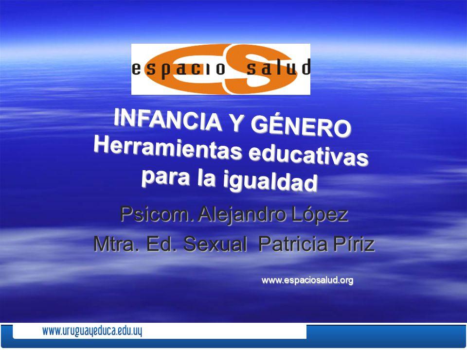 INFANCIA Y GÉNERO Herramientas educativas para la igualdad INFANCIA Y GÉNERO Herramientas educativas para la igualdad Psicom. Alejandro López Mtra. Ed