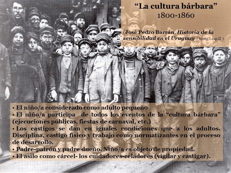 La cultura bárbara 1800-1860 (José Pedro Barrán, Historia de la sensibilidad en el Uruguay / tomo 1.cap.II ) El niño/a considerado como adulto pequeño