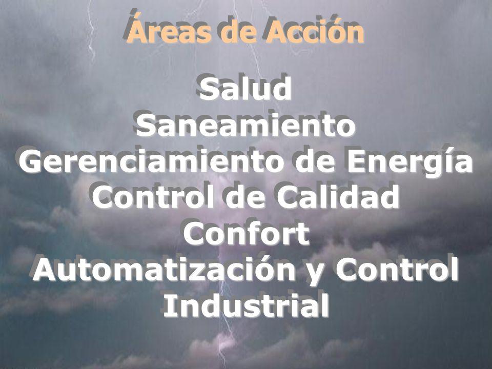 Áreas de Acción SaludSaneamiento Gerenciamiento de Energía Control de Calidad Confort Automatización y Control Industrial SaludSaneamiento Gerenciamiento de Energía Control de Calidad Confort Automatización y Control Industrial