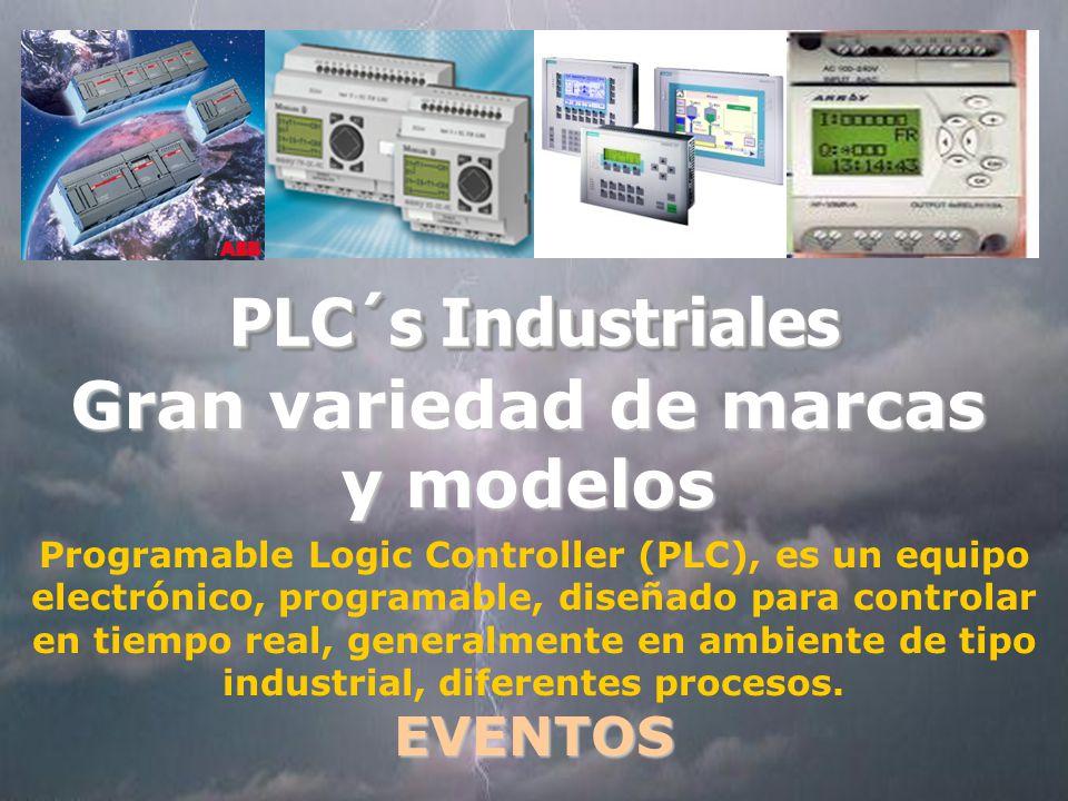 PLC´s Industriales Gran variedad de marcas y modelos Programable Logic Controller (PLC), es un equipo electrónico, programable, diseñado para controlar en tiempo real, generalmente en ambiente de tipo industrial, diferentes procesos.EVENTOS