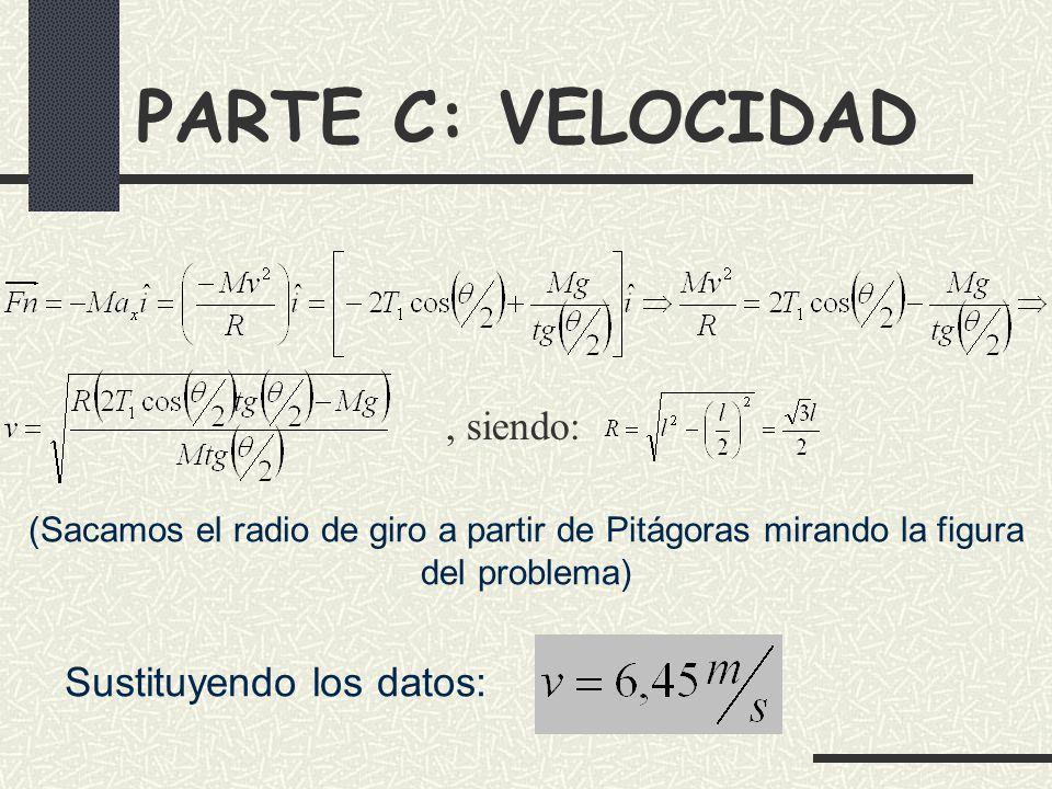 PARTE C: VELOCIDAD, siendo: (Sacamos el radio de giro a partir de Pitágoras mirando la figura del problema) Sustituyendo los datos: