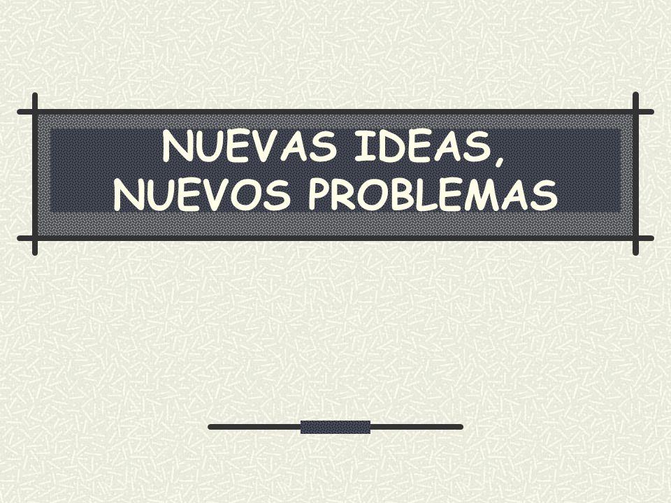 NUEVAS IDEAS, NUEVOS PROBLEMAS