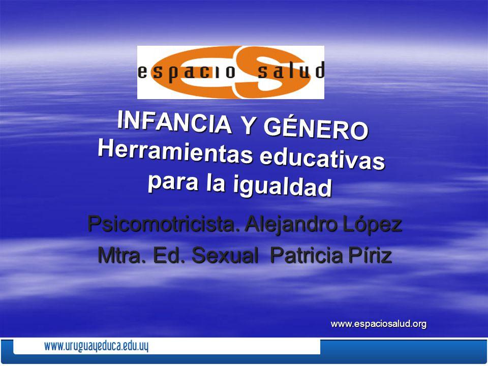 INFANCIA Y GÉNERO Herramientas educativas para la igualdad INFANCIA Y GÉNERO Herramientas educativas para la igualdad Psicomotricista. Alejandro López