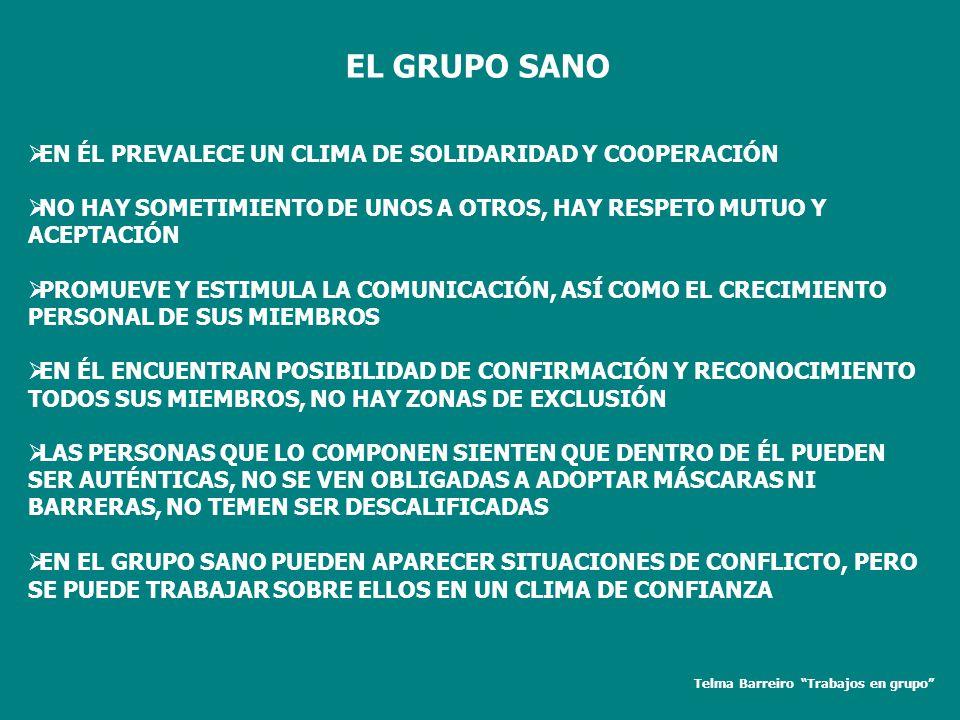 EL GRUPO SANO EN ÉL PREVALECE UN CLIMA DE SOLIDARIDAD Y COOPERACIÓN NO HAY SOMETIMIENTO DE UNOS A OTROS, HAY RESPETO MUTUO Y ACEPTACIÓN PROMUEVE Y EST