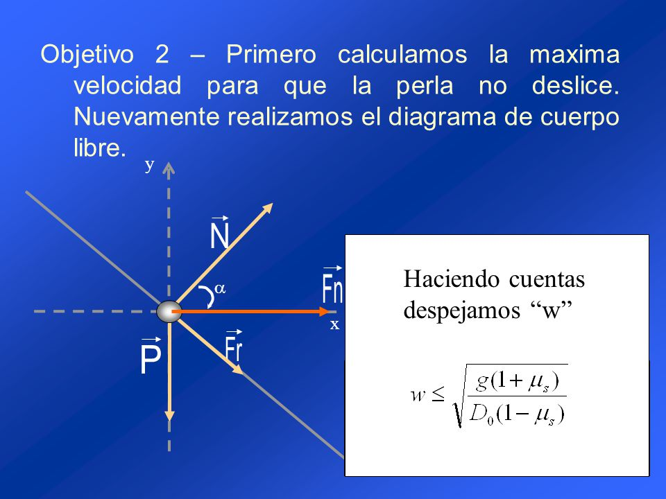 Objetivo 2 – Primero calculamos la maxima velocidad para que la perla no deslice.