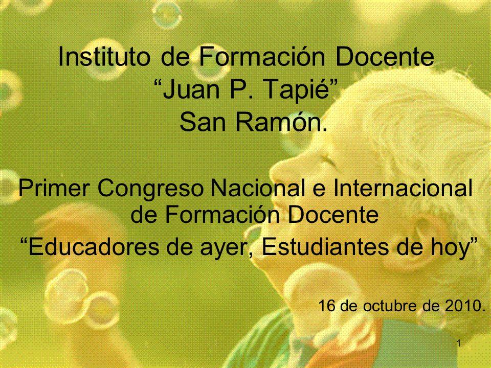 1 Instituto de Formación Docente Juan P. Tapié San Ramón. Primer Congreso Nacional e Internacional de Formación Docente Educadores de ayer, Estudiante