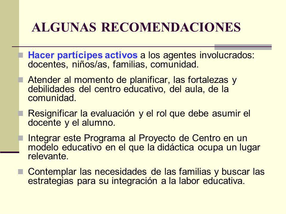 ALGUNAS RECOMENDACIONES Hacer partícipes activos a los agentes involucrados: docentes, niños/as, familias, comunidad.
