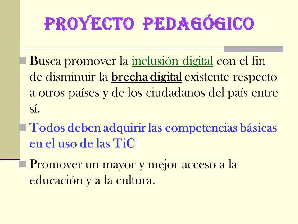 PROYECTO PEDAGÓGICO Busca promover la inclusión digital con el fin de disminuir la brecha digital existente respecto a otros países y de los ciudadanos del país entre sí.