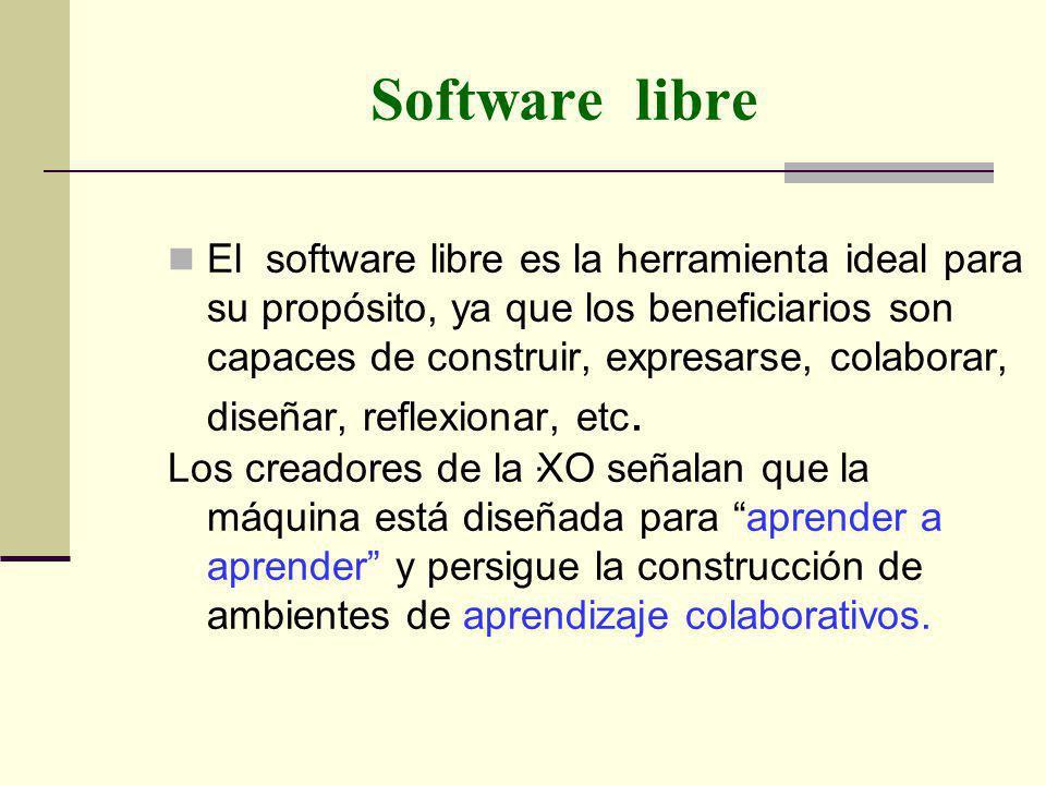 Software libre El software libre es la herramienta ideal para su propósito, ya que los beneficiarios son capaces de construir, expresarse, colaborar, diseñar, reflexionar, etc.