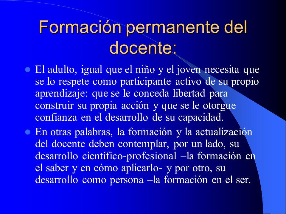 Formación permanente del docente: El adulto, igual que el niño y el joven necesita que se lo respete como participante activo de su propio aprendizaje