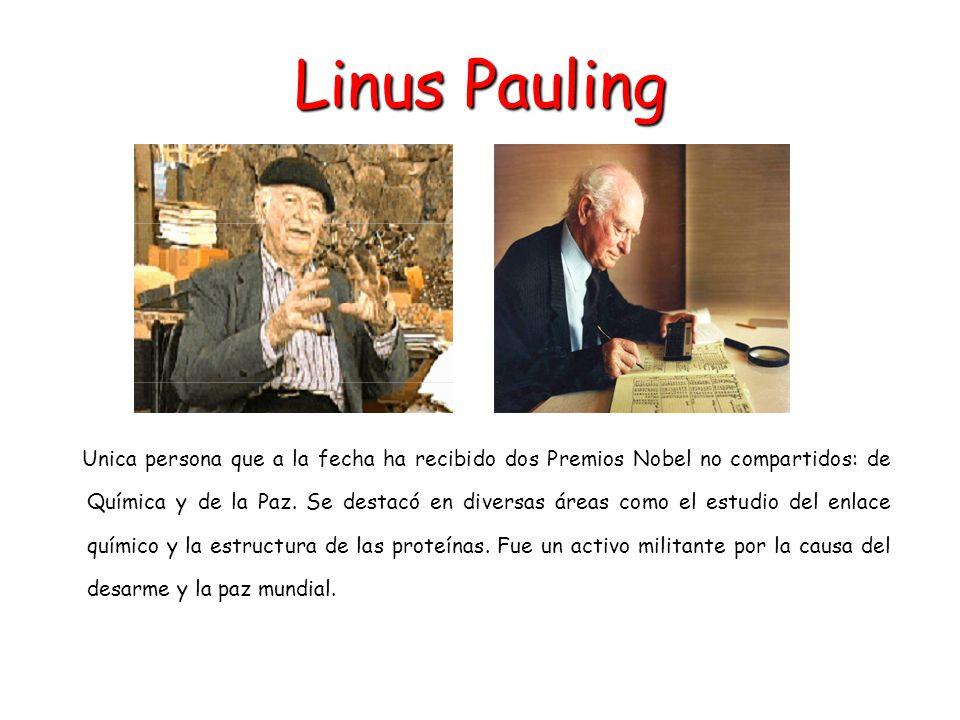 Linus Pauling Unica persona que a la fecha ha recibido dos Premios Nobel no compartidos: de Química y de la Paz. Se destacó en diversas áreas como el