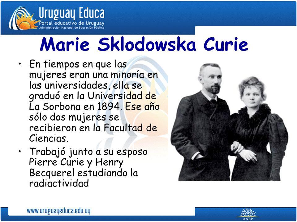 Marie Sklodowska Curie En tiempos en que las mujeres eran una minoría en las universidades, ella se graduó en la Universidad de La Sorbona en 1894. Es