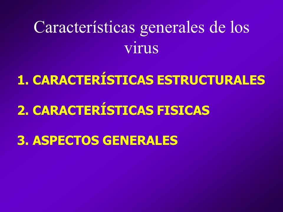 Características generales de los virus 1.CARACTERÍSTICAS ESTRUCTURALES 2.