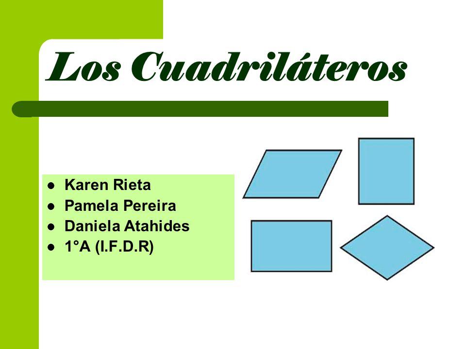 Los Cuadriláteros Karen Rieta Pamela Pereira Daniela Atahides 1°A (I.F.D.R)