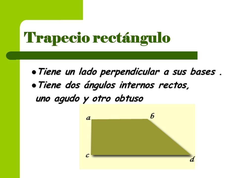 Trapecio rectángulo Tiene un lado perpendicular a sus bases. Tiene un lado perpendicular a sus bases. Tiene dos ángulos internos rectos, Tiene dos áng