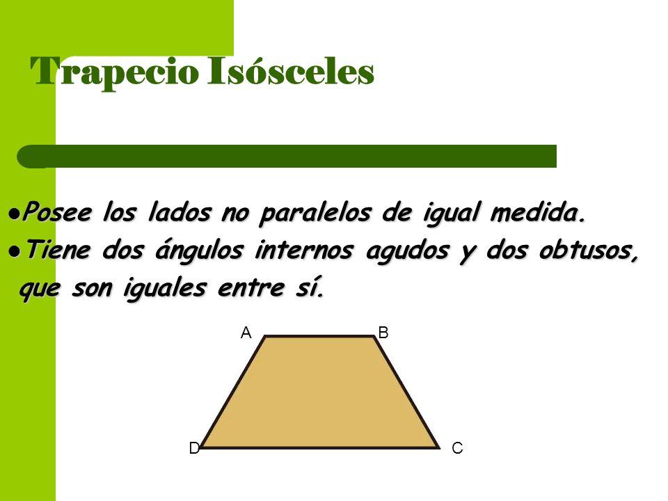 Posee los lados no paralelos de igual medida. Posee los lados no paralelos de igual medida. Tiene dos ángulos internos agudos y dos obtusos, Tiene dos