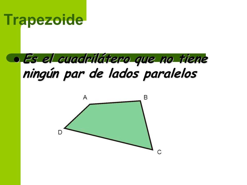 Trapezoide Es el cuadrilátero que no tiene ningún par de lados paralelos Es el cuadrilátero que no tiene ningún par de lados paralelos AB C D