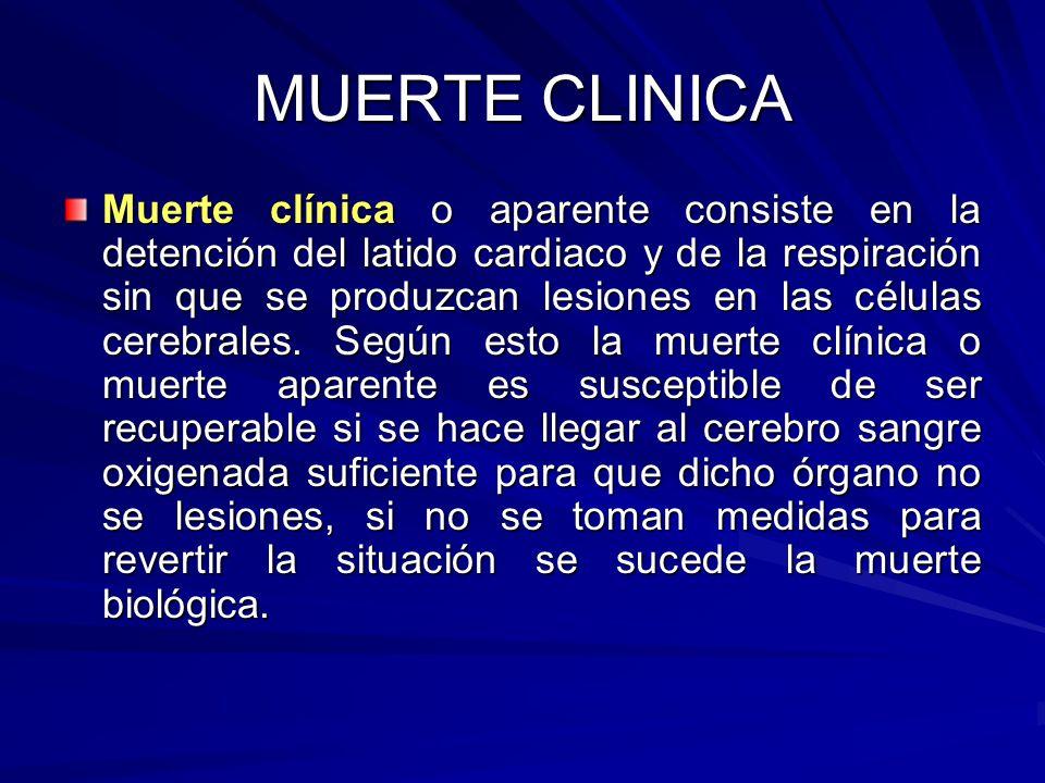 MUERTE CLINICA Muerte clínica o aparente consiste en la detención del latido cardiaco y de la respiración sin que se produzcan lesiones en las células