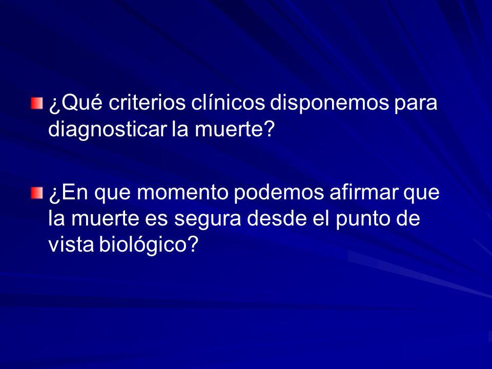 ¿Qué criterios clínicos disponemos para diagnosticar la muerte? ¿En que momento podemos afirmar que la muerte es segura desde el punto de vista biológ