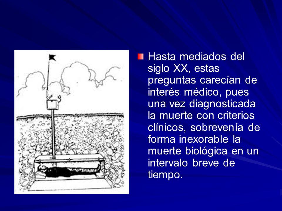Hasta mediados del siglo XX, estas preguntas carecían de interés médico, pues una vez diagnosticada la muerte con criterios clínicos, sobrevenía de fo