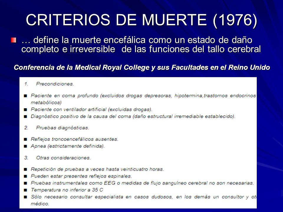 CRITERIOS DE MUERTE (1976) … define la muerte encefálica como un estado de daño completo e irreversible de las funciones del tallo cerebral Conferenci