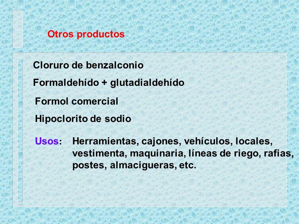 Otros productos Cloruro de benzalconio Formaldehído + glutadialdehído Formol comercial Hipoclorito de sodio Usos : Herramientas, cajones, vehículos, l