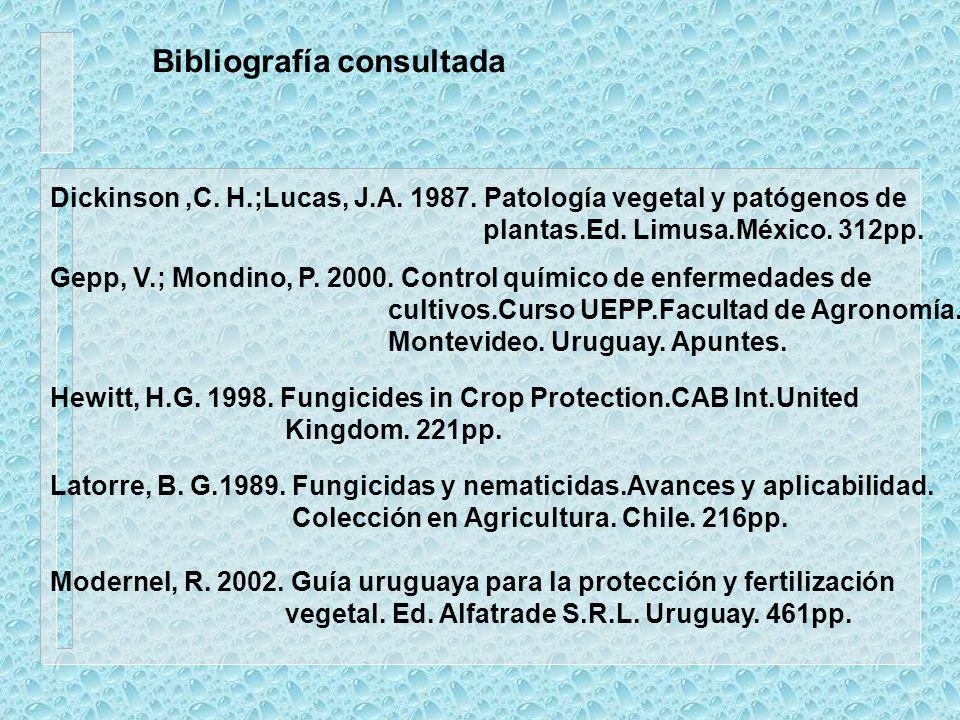 Bibliografía consultada Dickinson,C. H.;Lucas, J.A. 1987. Patología vegetal y patógenos de plantas.Ed. Limusa.México. 312pp. Hewitt, H.G. 1998. Fungic