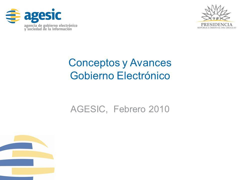 Conceptos y Avances Gobierno Electrónico AGESIC, Febrero 2010