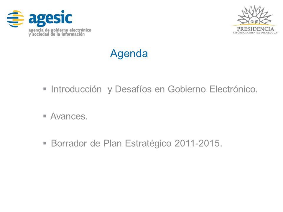 Agenda Introducción y Desafíos en Gobierno Electrónico. Avances. Borrador de Plan Estratégico 2011-2015.
