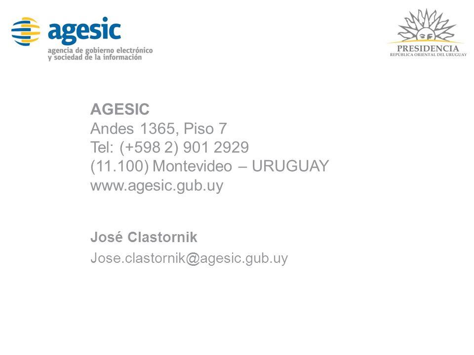 AGESIC Andes 1365, Piso 7 Tel: (+598 2) 901 2929 (11.100) Montevideo – URUGUAY www.agesic.gub.uy José Clastornik Jose.clastornik@agesic.gub.uy