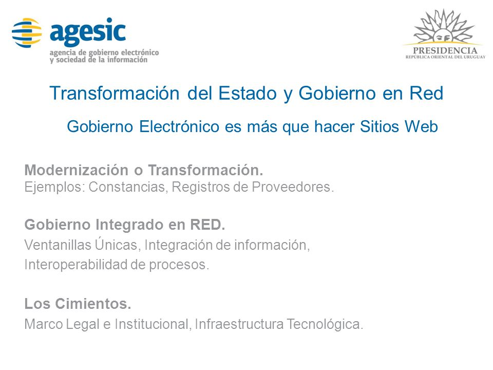 Transformación del Estado y Gobierno en Red Gobierno Electrónico es más que hacer Sitios Web Modernización o Transformación. Ejemplos: Constancias, Re