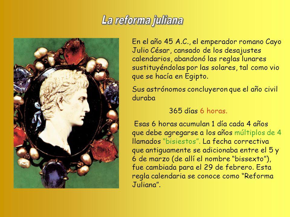 En el año 45 A.C., el emperador romano Cayo Julio César, cansado de los desajustes calendarios, abandonó las reglas lunares sustituyéndolas por las so