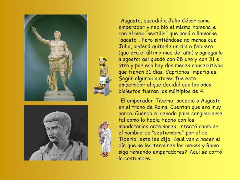 -Augusto, sucedió a Julio César como emperador y recibió el mismo homenaje con el mes sextilis que pasó a llamarse agosto.