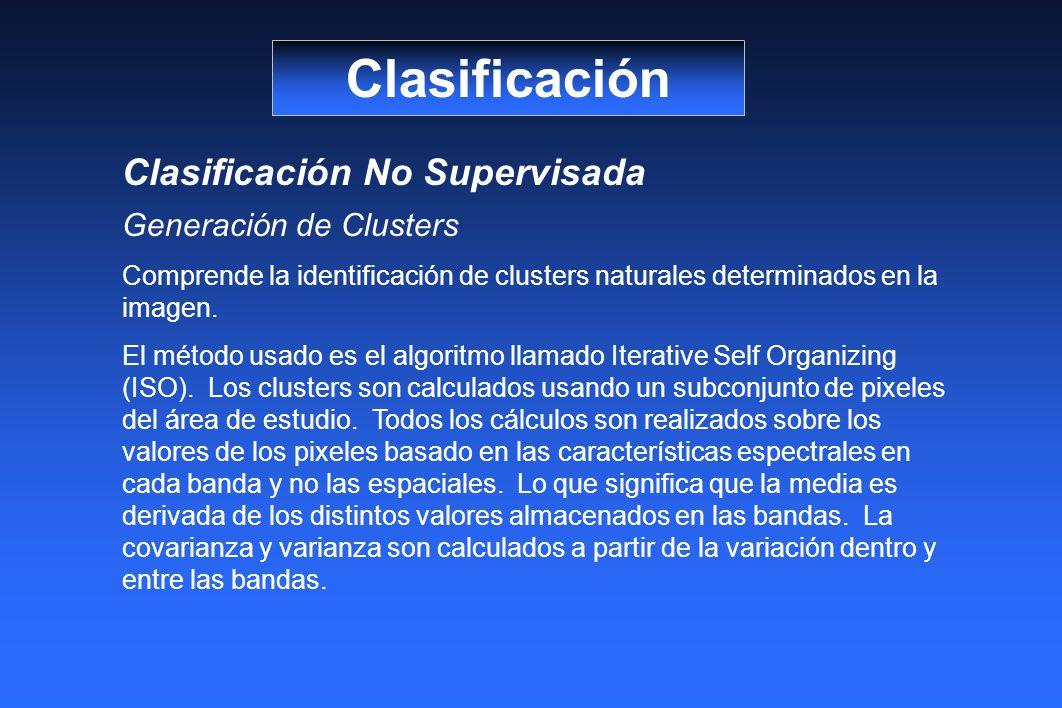 Clasificación Clasificación No Supervisada Generación de Clusters Comprende la identificación de clusters naturales determinados en la imagen. El méto