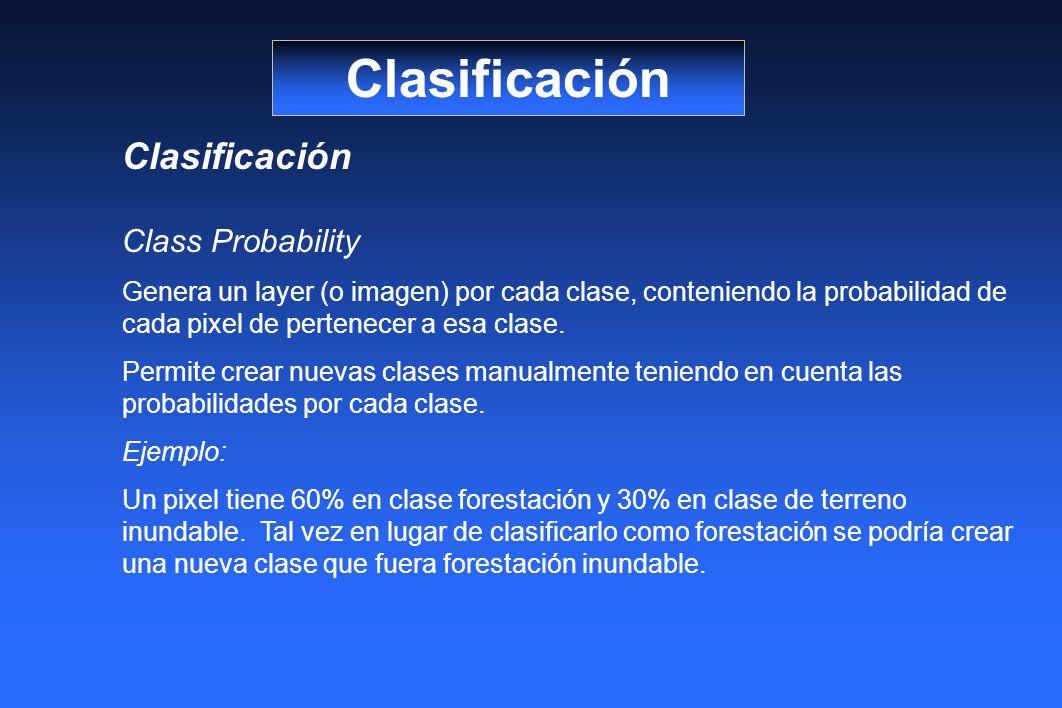 Clasificación Class Probability Genera un layer (o imagen) por cada clase, conteniendo la probabilidad de cada pixel de pertenecer a esa clase. Permit