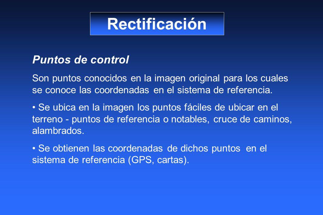 Rectificación Puntos de control Son puntos conocidos en la imagen original para los cuales se conoce las coordenadas en el sistema de referencia. Se u