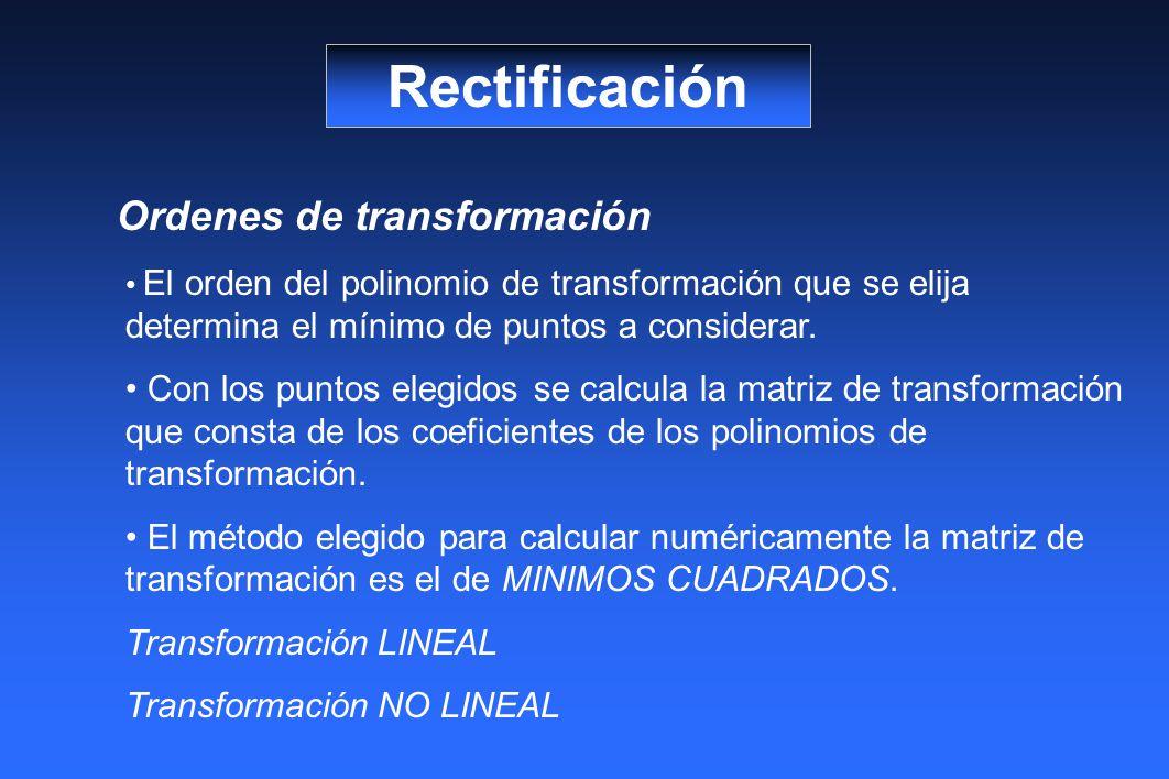 Rectificación Ordenes de transformación El orden del polinomio de transformación que se elija determina el mínimo de puntos a considerar. Con los punt