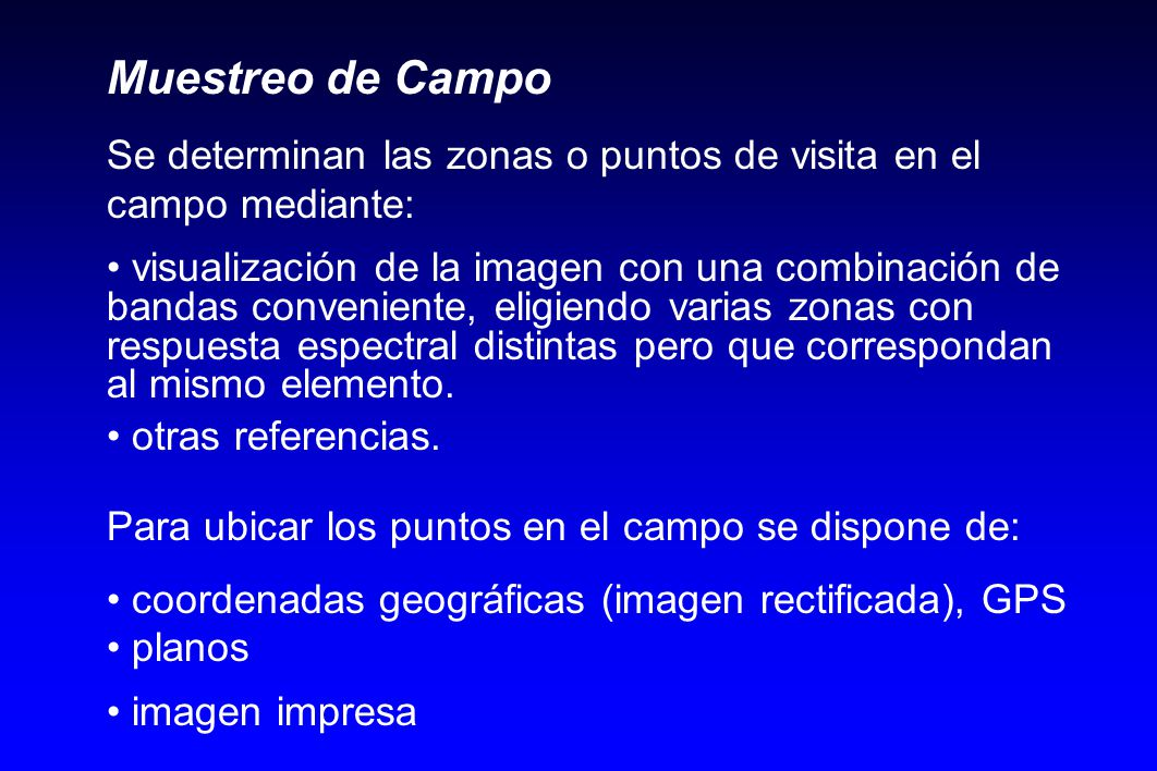 Muestreo de Campo Se determinan las zonas o puntos de visita en el campo mediante: visualización de la imagen con una combinación de bandas convenient