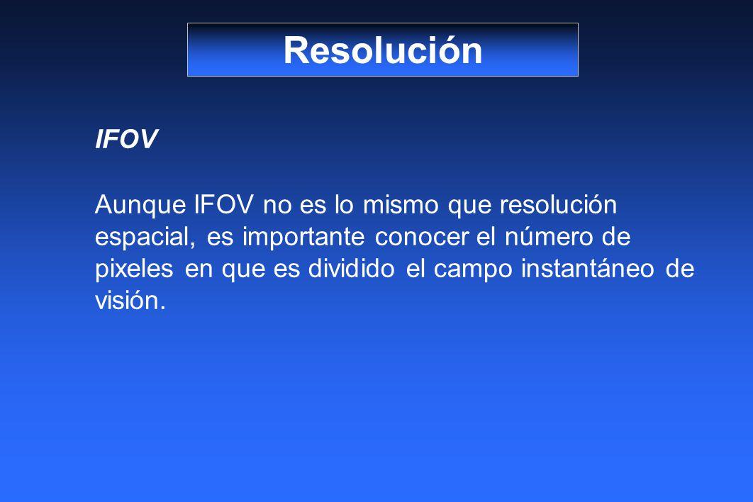 IFOV Aunque IFOV no es lo mismo que resolución espacial, es importante conocer el número de pixeles en que es dividido el campo instantáneo de visión.
