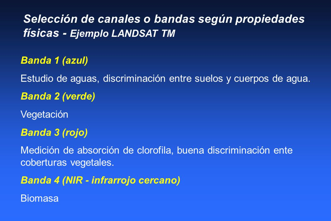 Selección de canales o bandas según propiedades físicas - Ejemplo LANDSAT TM Banda 1 (azul) Estudio de aguas, discriminación entre suelos y cuerpos de agua.
