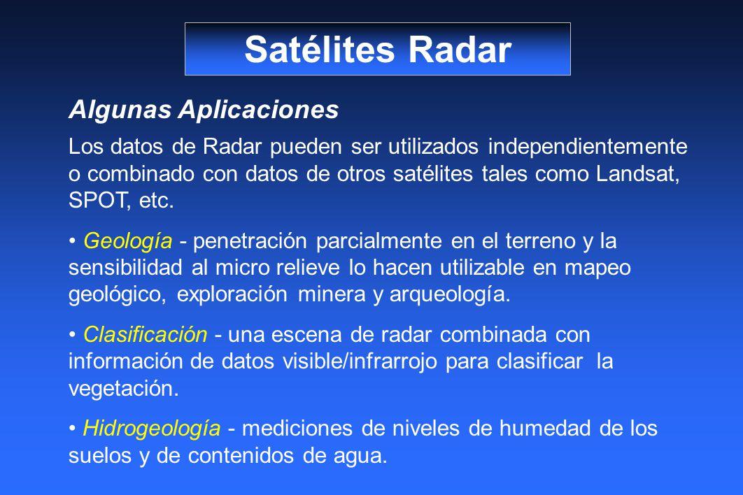 Satélites Radar Algunas Aplicaciones Los datos de Radar pueden ser utilizados independientemente o combinado con datos de otros satélites tales como Landsat, SPOT, etc.