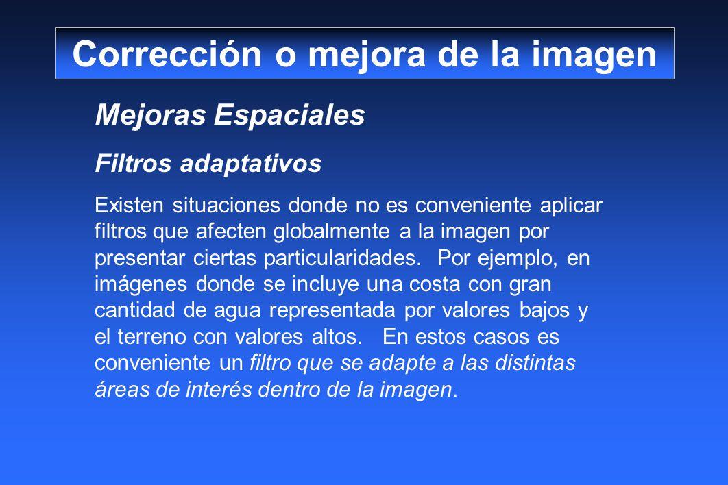 Mejoras Espaciales Filtros adaptativos Existen situaciones donde no es conveniente aplicar filtros que afecten globalmente a la imagen por presentar c
